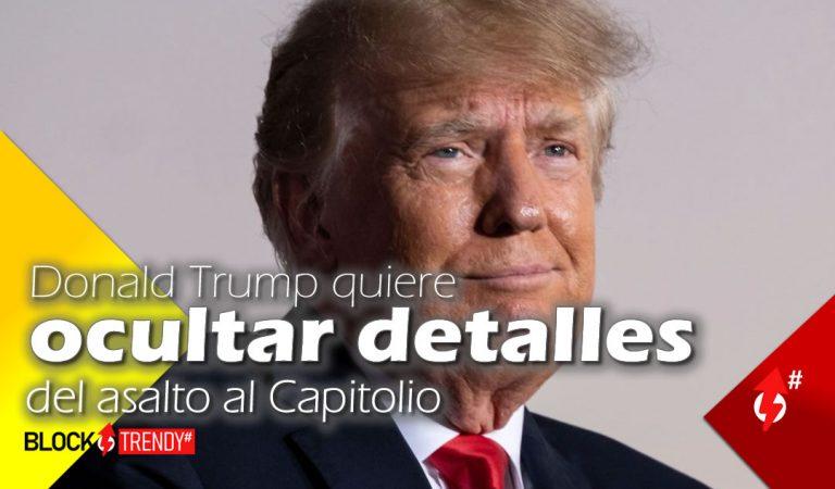 Donald Trump quiere ocultar detalles del asalto al Capitolio